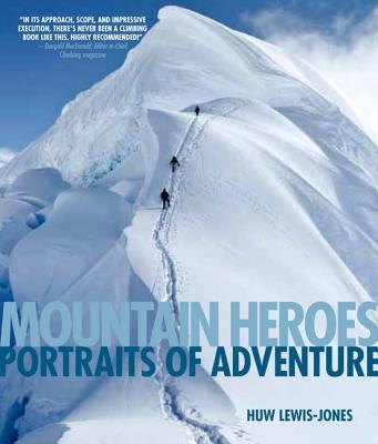 Mountain Heroes: Portraits Of Adventure, Lewis-Jones, Huw