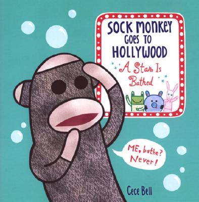 Sock Monkey Goes to Hollywood: A Star is Bathed, Cece Bell
