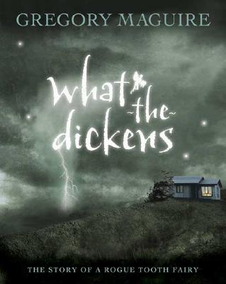 Image for What-the-Dickens: The Story of a Rogue Tooth Fairy