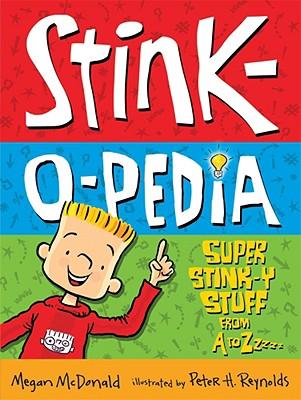 Stink-O-Pedia: Super Stink-Y Stuff From A to Zzzzz, Megan McDonald