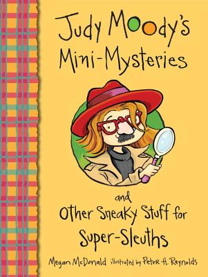 "Judy Moody's Mini-Mysteries and Other Sneaky Stuff for Super-Sleuths, ""McDonald, Megan"""
