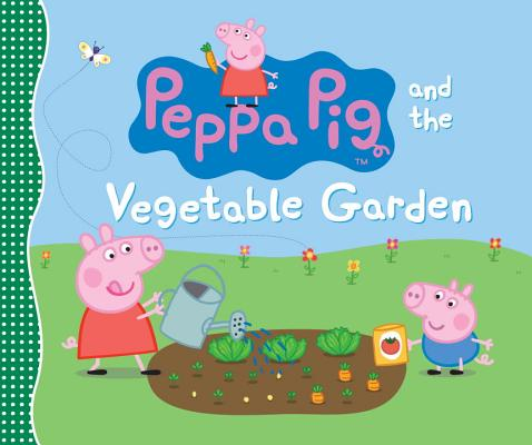 Peppa Pig and the Vegetable Garden, Candlewick Press