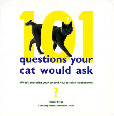 Image for 101 Questions Your Cat Would Ask: What's Bothering Your Cat and How to Solve Its Problems
