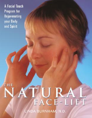 Image for The Natural Face-Lift: A Facial Touch Program for Rejuvenating Your Body and Spirit