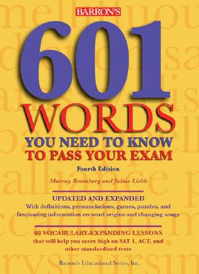 601 Words You Need to Know to Pass Your Exam (BARRON'S 601 WORDS YOU NEED TO KNOW TO PASS YOUR EXAM), Bromberg, Murray; Liebb, Julius