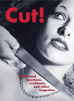 Image for Cut!: Hollywood Murders, Accidents, and Other Tragedies