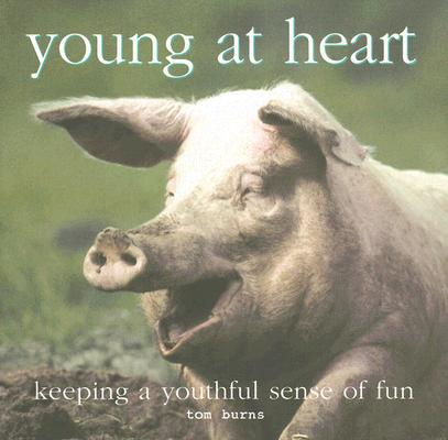 Image for Young at Heart: Keeping a Youthful Sense of Fun
