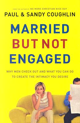 Image for Married but Not Engaged : Why Men Check Out and What You Can Do to Create the Intimacy You Desire