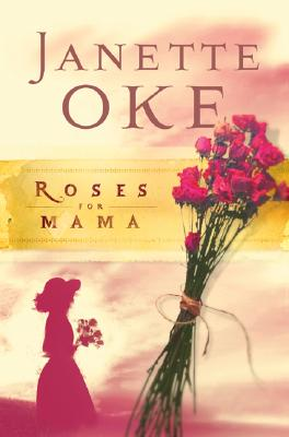 Roses for Mama (Women of the West #3), Janette Oke