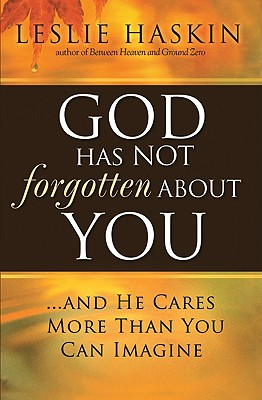 God Has Not Forgotten About You: ...and He Cares More Than You Can Imagine, Haskin, Leslie