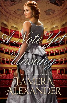 A Note Yet Unsung (A Belmont Mansion Novel), Tamera Alexander