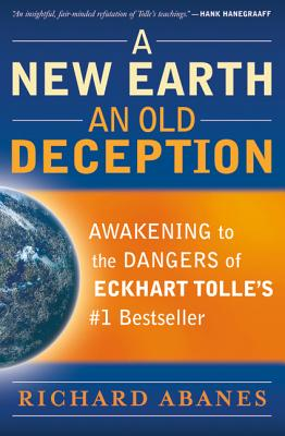 Image for A New Earth, An Old Deception: Awakening to the Dangers of Eckhart Tolle's #1 Bestseller