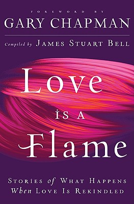 Image for Love Is A Flame: Stories of What Happens When Love Is Rekindled