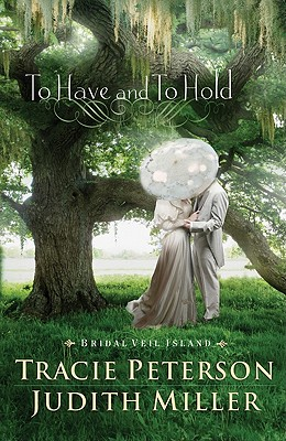 To Have and To Hold (Bridal Veil Island), Tracie Peterson, Judith Miller