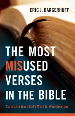 Image for Most Misused Verses in the Bible, The: Surprising Ways God's Word Is Misunderstood