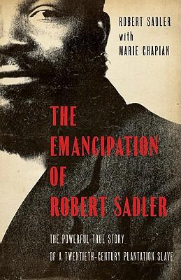 Image for Emancipation of Robert Sadler, The: The Powerful True Story of a Twentieth-Century Plantation Slave