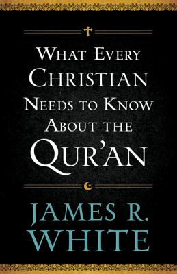 Image for What Every Christian Needs to Know About the Qur'an