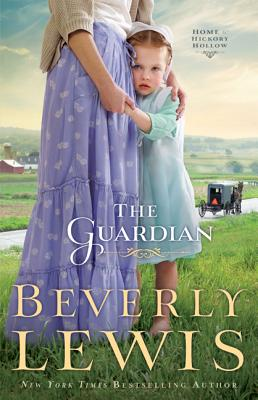 The Guardian (Home to Hickory Hollow, Book 3), Beverly Lewis