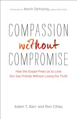 Image for Compassion Without Compromise: How the Gospel Frees Us to Love Our Gay Friends Without Losing the Truth