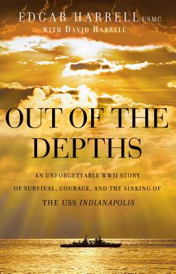 Image for Out of the Depths: An Unforgettable WWII Story of Survival, Courage, and the Sinking of the USS Indianapolis