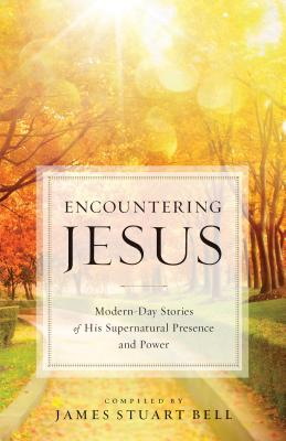 Image for Encountering Jesus: Modern-Day Stories of His Supernatural Presence and Power