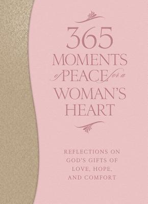Image for 365 Moments of Peace for a Woman's Heart: Reflections on God's Gifts of Love, Hope, and Comfort (Pink/Tan)