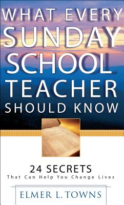 Image for What Every Sunday School Teacher Should Know: 24 Secrets That Can Help You Change Lives