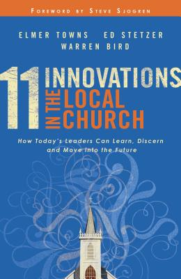 Image for 11 Innovations in the Local Church: How Today's Leaders Can Learn, Discern and Move into the Future