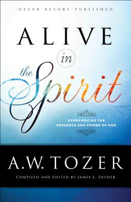 Image for Alive in the Spirit: Experiencing the Presence and Power of God