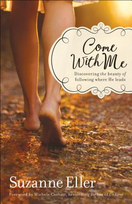 Image for Come with Me: Discovering the Beauty of Following Where He Leads