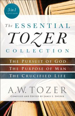 Image for Essential Tozer Collection: The Pursuit of God, The Purpose of Man, and The Crucified Life
