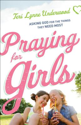 Image for Praying for Girls: Asking God for the Things They Need Most