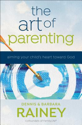 Image for The Art of Parenting: Aiming Your Child's Heart Toward God