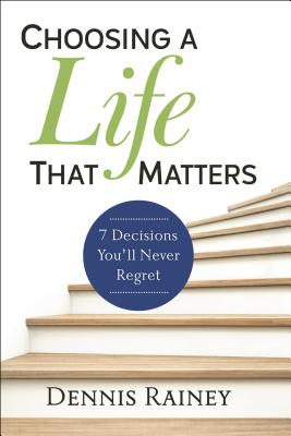 Image for Choosing a Life That Matters: 7 Decisions You'll Never Regret