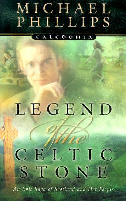 Legend of the Celtic Stone (Caledonia Series, Book 1), Michael Phillips