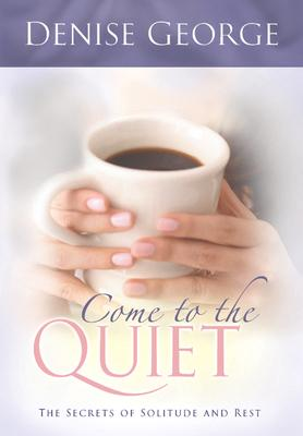 Image for Come to the Quiet: The Secrets of Solitude and Rest