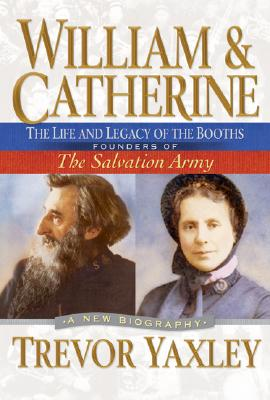 Image for William And Catherine: The Life And Legacy Of The Booths.. Founders Of The Salvation Army