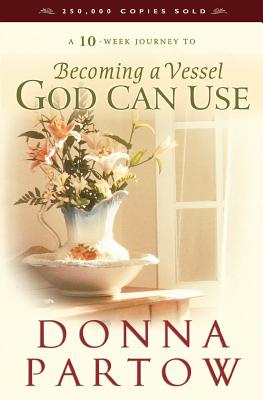Becoming a Vessel God Can Use, DONNA PARTOW