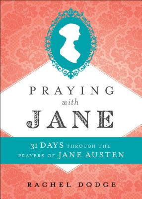 Image for Praying with Jane: 31 Days through the Prayers of Jane Austen
