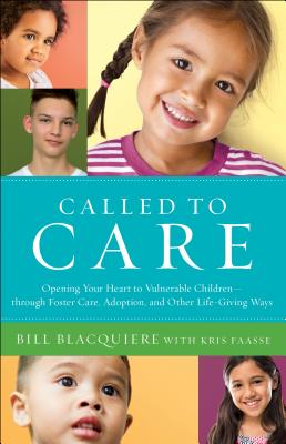 Image for Called to Care: Opening Your Heart to Vulnerable Children--through Foster Care, Adoption, and Other Life-Giving Ways