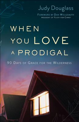 Image for When You Love a Prodigal: 90 Days of Grace for the Wilderness