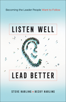 Image for Listen Well, Lead Better: Becoming the Leader People Want to Follow