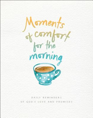 Image for Moments of Comfort for the Morning: Daily Reminders of God's Love and Promises