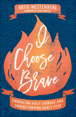 Image for I Choose Brave: Embracing Holy Courage and Understanding Godly Fear