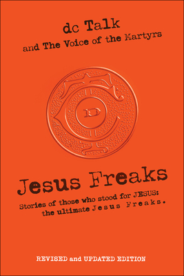 Image for Jesus Freaks: Stories of Those Who Stood for Jesus, the Ultimate Jesus Freaks