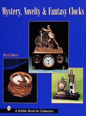 Image for Mystery, Novelty, And Fantasy Clocks (Schiffer Book for Collectors)
