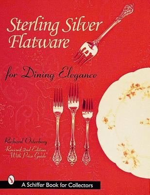 Sterling Silver Flatware for Dining Elegance: Revised 2nd Edition with Price Guide, Osterberg, Richard