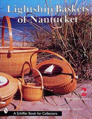 Lightship Baskets of Nantucket (Schiffer Book for Collectors), Martha R. Lawrence