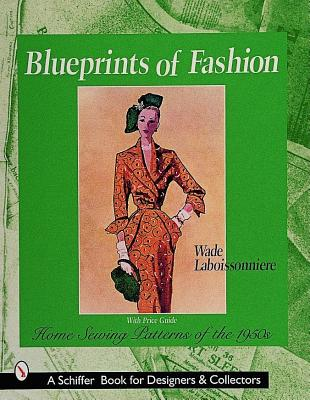 Blueprints of Fashion: Home Sewing Patterns of 1950s, Laboissonniere, Wade
