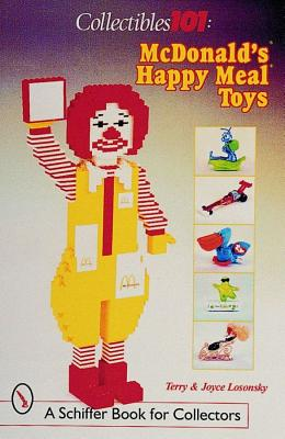 Collectibles 101: McDonald's(r) Happy Meal(r) Toys (Schiffer Book for Collectors (Paperback)), Losonsky, Joyce